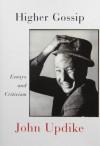 Higher Gossip: Essays and Criticism - John Updike, Christopher Carduff