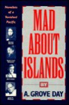 Mad About Islands: Novelists Of A Vanished Pacific - A. Grove Day