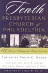 Tenth Presbyterian Church of Philadelphia: 175 Years of Thinking and Acting Biblically - Philip Graham Ryken