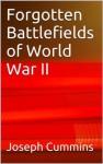 Forgotten Battlefields of World War II (Hidden History) - Joseph Cummins