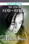The Attic of Sand and Secrets - Medeia Sharif