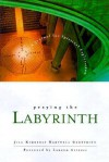 Praying the Labyrinth: A Journal for Spiritual Exploration - Jill Kimberly Hartwell Geoffrion, Lauren Artress