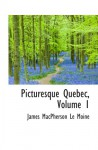 Picturesque Quebec, Volume 1 - James MacPherson Le Moine