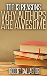 Top 13 Reasons Why Authors are Awesome - Robert Gallagher