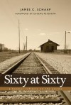 Sixty at Sixty: A Boomer Reflects on the Psalms - James Calvin Schaap