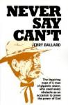 Never Say Can't - Jerry Ballard