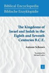The Kingdoms of Israel and Judah in the Eighth and Seventh Centuries B.C.E. - A Schoors, Michael Lesley