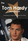 The Tom Hardy Handbook - Everything You Need to Know about Tom Hardy - Emily Smith