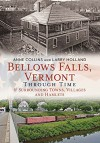 Bellows Falls, Vermont Through Time: and Surrounding Towns Villages and Hamlets (America Through Time) - Anne Collins, Larry Holland