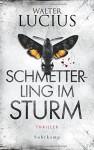 Schmetterling im Sturm: Thriller (suhrkamp taschenbuch) - Walter Lucius, Andreas Ecke