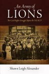 An Army of Lions: The Civil Rights Struggle Before the NAACP - Shawn Leigh Alexander