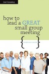 How to Lead a Great Small Group Meeting: ...So People Want to Come Back - Joel Comiskey