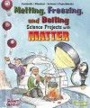 Melting, Freezing, and Boiling Science Projects with Matter - Robert Gardner