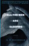 All the Men Are Sleeping - D.R. MacDonald