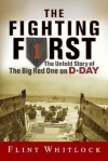 The Fighting First: The Untold Story Of The Big Red One on D-Day - Flint Whitlock