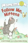 Follow Me, Mittens: My First I Can Read - Lola M. Schaefer, Susan Kathleen Hartung