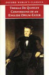Confessions of an English Opium-eater & Other Writings (World's Classics) - Thomas de Quincey, Grevel Lindop