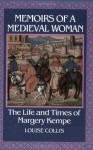 Memoirs of a Medieval Woman: the Life and Times of Margery Kempe - Louise Collis