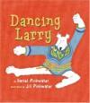 Dancing Larry - Daniel Pinkwater, Jill Pinkwater