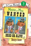 Minnie and Moo: Wanted Dead or Alive - Denys Cazet