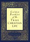 Golden Booklet of the True Christian Life - John Calvin, Henry J. Van Andel