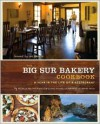 The Big Sur Bakery Cookbook: A Year in the Life of a Restaurant - Michelle Wojtowicz, Michael Gilson, Catherine Price, Phillip Wojtowicz