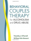 Behavioral Couples Therapy for Alcoholism and Drug Abuse - Timothy J. O'Farrell, William Fals-Stewart