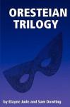 Oresteian Trilogy - Elayne Jude