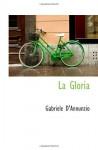 La Gloria (Italian Edition) - Gabriele D'Annunzio