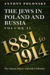 The Jews in Poland and Russia, Volume 2: 1881 to 1914 - Antony Polonsky