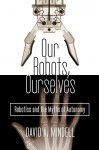 Our Robots, Ourselves: Robotics and the Myths of Autonomy - David A. Mindell