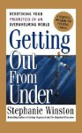Getting Out From Under: Redefining Your Priorities In An Overwhelming World - Stephanie Winston