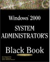 Windows 2000 System Administrator's Black Book: The System Administrator's Essential Guide to Installing, Configuring, Operating, and Troubleshooting - Stuart Sjouwerman, Barry Shilmover