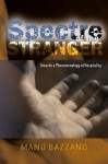 Spectre of the Stranger: Towards a Phenomenology of Hospitality - Manu Bazzano