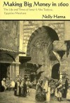 Making Big Money in 1600: The Life and Times of Isma'il Abu Taqiyya, Egyptian Merchant - Nelly Hanna