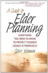 A Guide to Elder Planning: Everything You Need to Know to Protect Yourself Legally and Financially - Steve Weisman