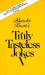 Blanche Knott's Truly Tastless Jokes V (Truly Tasteless Jokes) - Blanche Knott