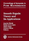 Smooth Ergodic Theory and Its Applications: Proceedings of the Ams Summer Research Institute on Smooth Ergodic Theory and Its Applications, July 26-August 13, 1999, University of Washington, Seattle - Ams Summer Research Institute on Smooth, Ams Summer Research Institute on Smooth