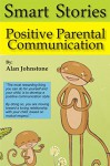 Positive Parental Communication (Smart Stories Book 1) - Alan Johnstone