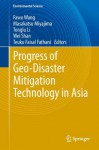 Progress of Geo-Disaster Mitigation Technology in Asia (Environmental Science and Engineering / Environmental Science) - Fawu Wang, Masakatsu Miyajima, Tonglu Li, Wei Shan, Teuku Faisal Fathani