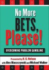 No More Bets, Please!: Overcoming Problem Gambling - Monkey See Productions, Michael Walker, Alex Blaszczynski, Monkey See Productions