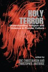 Holy Terror: Understanding Religion and Violence in Popular Culture - Eric Christianson, Christopher Partridge