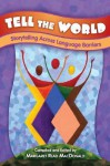 Tell the World: Storytelling Across Language Barriers - Margaret Read MacDonald