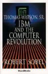 Thomas Watson, Sr: IBM and the Computer Revolution - Robert Sobel