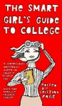 The Smart Girl's Guide to College: A Serious Book Written by Women in College to Help You Make the Perfect College Choice - Cristina Page, Christina Page