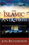 The Islamic Antichrist: The Shocking Truth about the Real Nature of the Beast - Joel Richardson