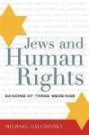Jews and Human Rights: Dancing at Three Weddings - Michael Galchinsky