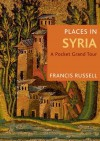 Places in Syria: A Pocket Grand Tour - Francis Russell