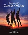 Grannie Annie's Cure for Old Age - Jenny Holmes