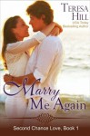 Marry Me Again (The Second Chance Love Series, Book 1) - Teresa Hill